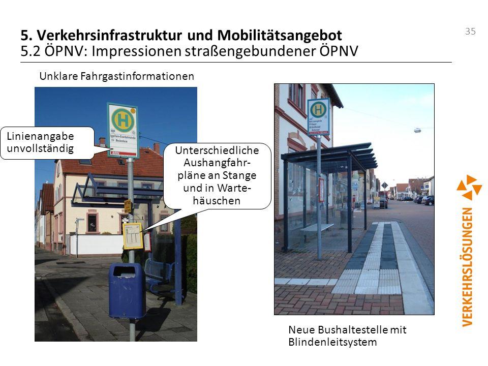 35 5. Verkehrsinfrastruktur und Mobilitätsangebot 5.2 ÖPNV: Impressionen straßengebundener ÖPNV Neue Bushaltestelle mit Blindenleitsystem Unklare Fahr