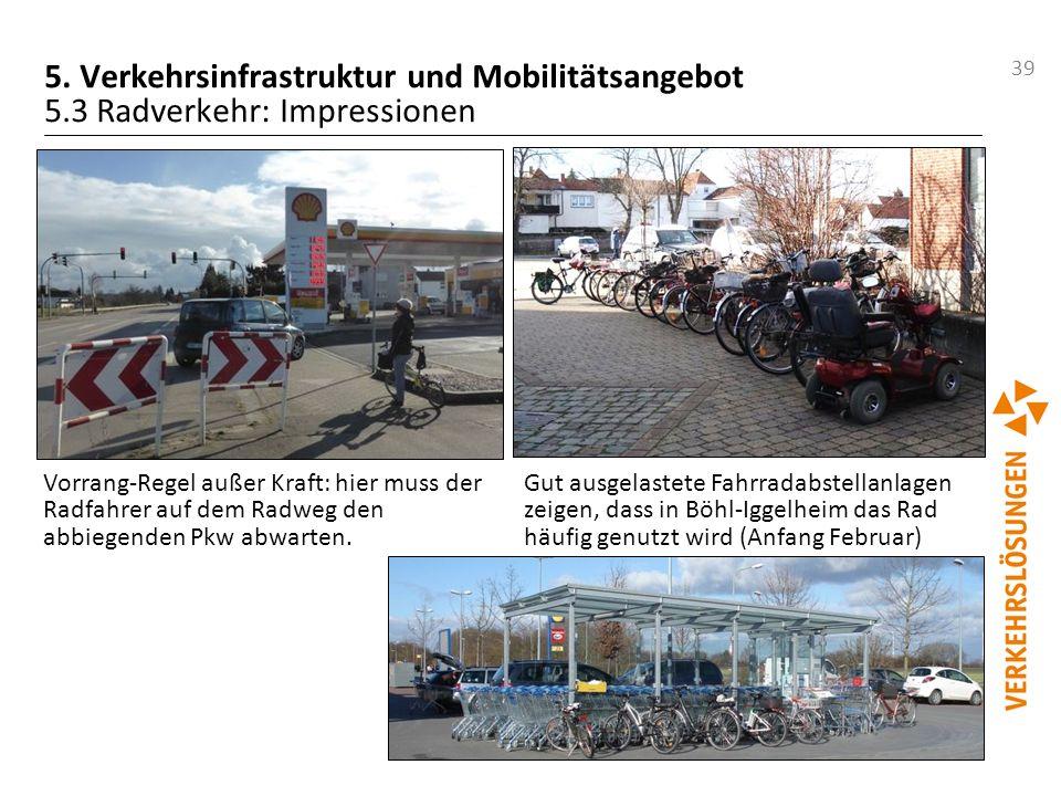 39 5. Verkehrsinfrastruktur und Mobilitätsangebot 5.3 Radverkehr: Impressionen Vorrang-Regel außer Kraft: hier muss der Radfahrer auf dem Radweg den a