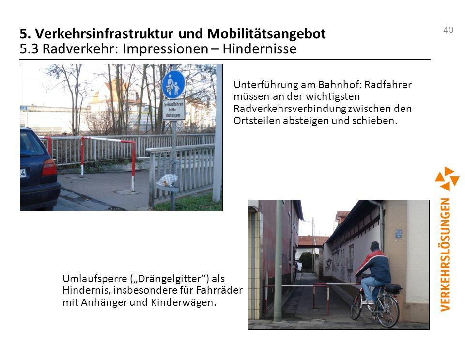 40 5. Verkehrsinfrastruktur und Mobilitätsangebot 5.3 Radverkehr: Impressionen – Hindernisse Unterführung am Bahnhof: Radfahrer müssen an der wichtigs