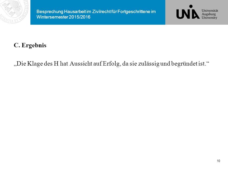 """Besprechung Hausarbeit im Zivilrecht für Fortgeschrittene im Wintersemester 2015/2016 C. Ergebnis """"Die Klage des H hat Aussicht auf Erfolg, da sie zul"""