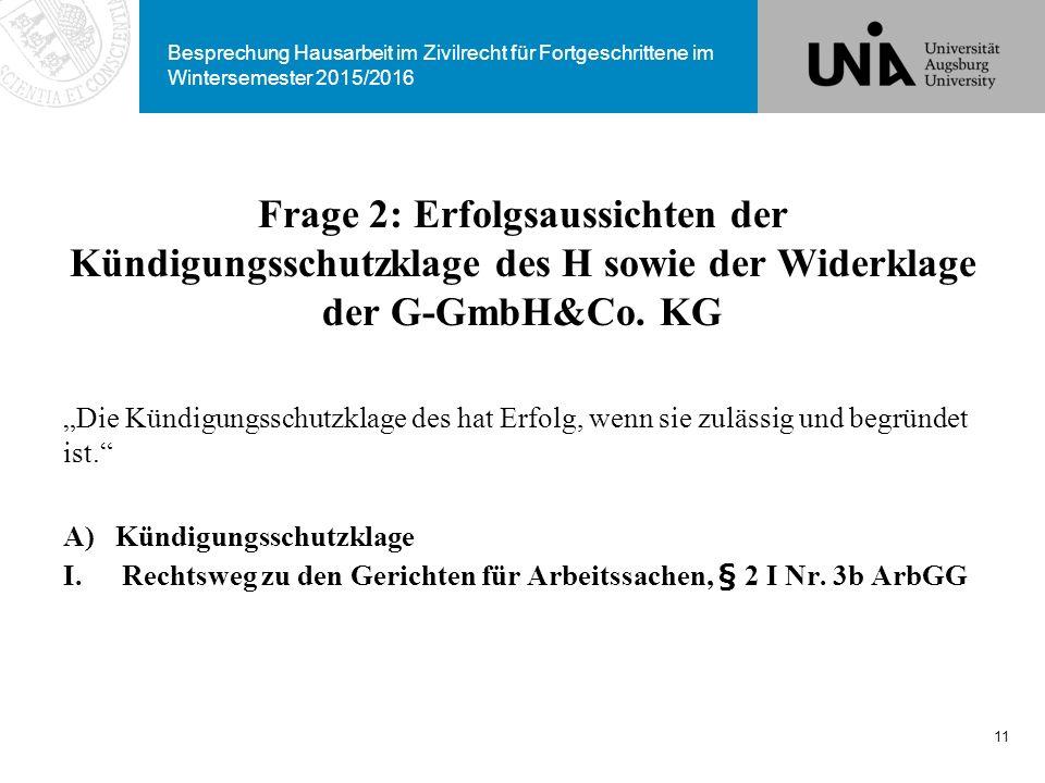Besprechung Hausarbeit im Zivilrecht für Fortgeschrittene im Wintersemester 2015/2016 Frage 2: Erfolgsaussichten der Kündigungsschutzklage des H sowie