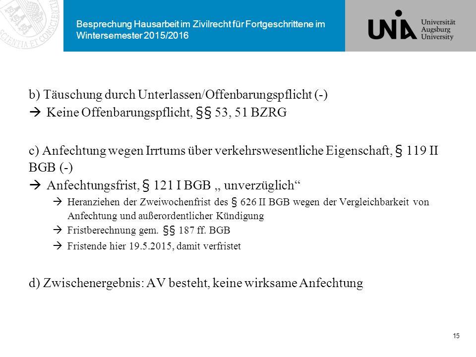 Besprechung Hausarbeit im Zivilrecht für Fortgeschrittene im Wintersemester 2015/2016 b) Täuschung durch Unterlassen/Offenbarungspflicht (-)  Keine O