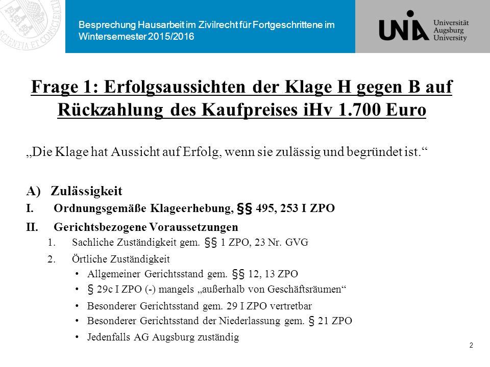 Besprechung Hausarbeit im Zivilrecht für Fortgeschrittene im Wintersemester 2015/2016 Frage 1: Erfolgsaussichten der Klage H gegen B auf Rückzahlung d