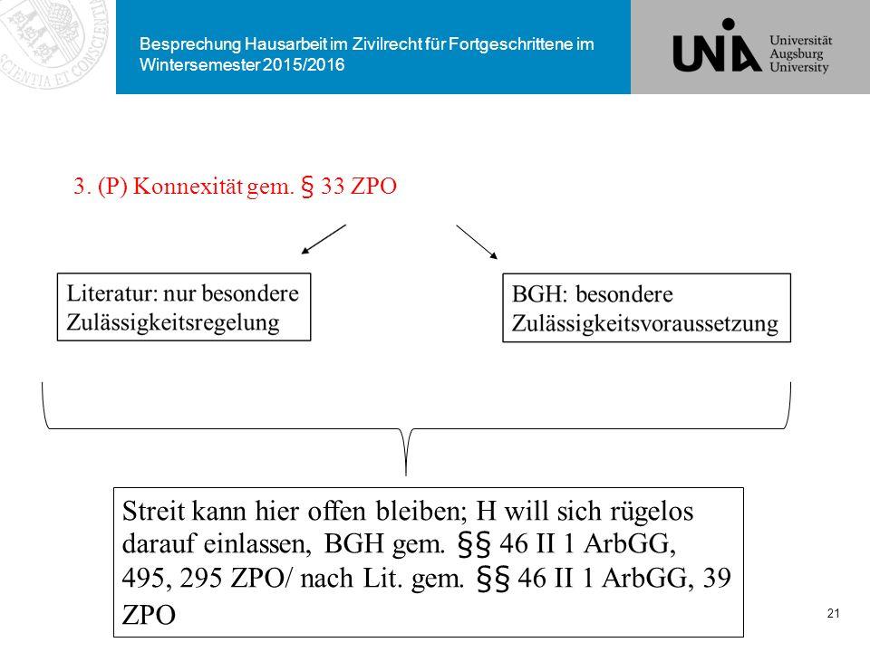 Besprechung Hausarbeit im Zivilrecht für Fortgeschrittene im Wintersemester 2015/2016 21 3. (P) Konnexität gem. § 33 ZPO Streit kann hier offen bleibe
