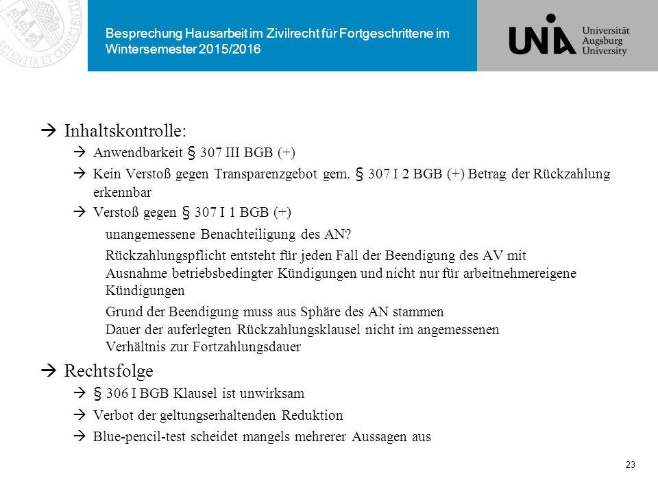 Besprechung Hausarbeit im Zivilrecht für Fortgeschrittene im Wintersemester 2015/2016  Inhaltskontrolle:  Anwendbarkeit § 307 III BGB (+)  Kein Ver
