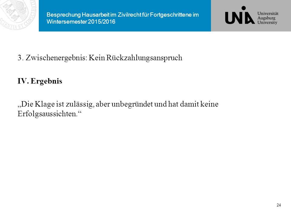 """Besprechung Hausarbeit im Zivilrecht für Fortgeschrittene im Wintersemester 2015/2016 3. Zwischenergebnis: Kein Rückzahlungsanspruch IV. Ergebnis """"Die"""
