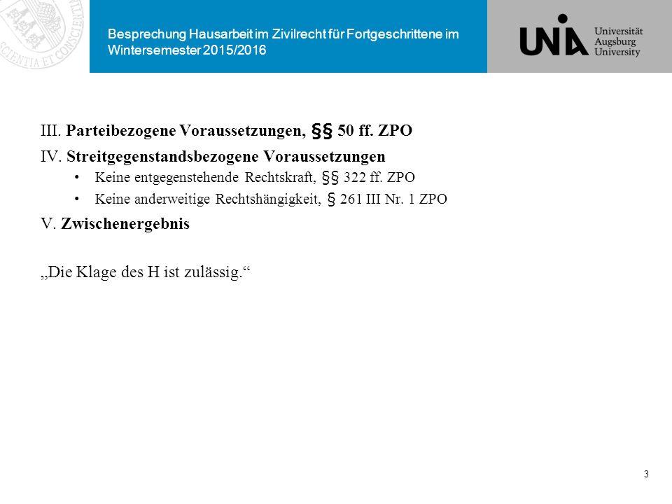 Besprechung Hausarbeit im Zivilrecht für Fortgeschrittene im Wintersemester 2015/2016 III. Parteibezogene Voraussetzungen, §§ 50 ff. ZPO IV. Streitgeg