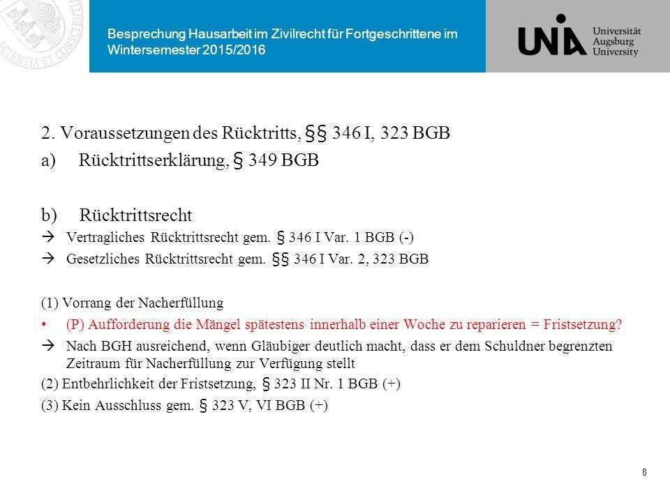 Besprechung Hausarbeit im Zivilrecht für Fortgeschrittene im Wintersemester 2015/2016 2. Voraussetzungen des Rücktritts, §§ 346 I, 323 BGB a)Rücktritt