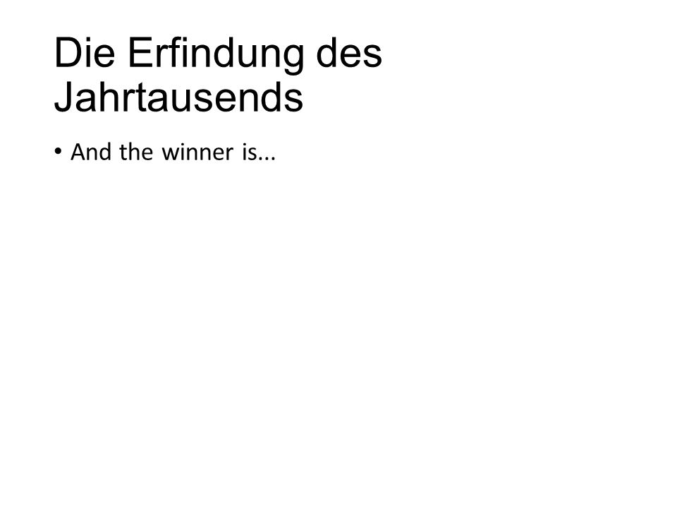 Die Erfindung des Jahrtausends And the winner is...