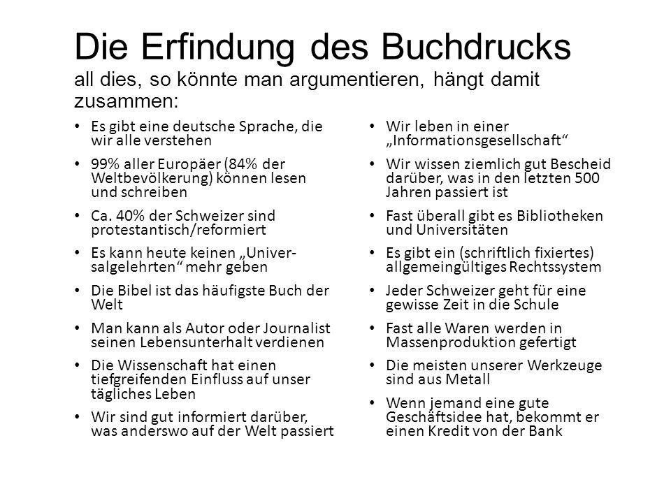 Die Erfindung des Buchdrucks all dies, so könnte man argumentieren, hängt damit zusammen: Es gibt eine deutsche Sprache, die wir alle verstehen 99% al