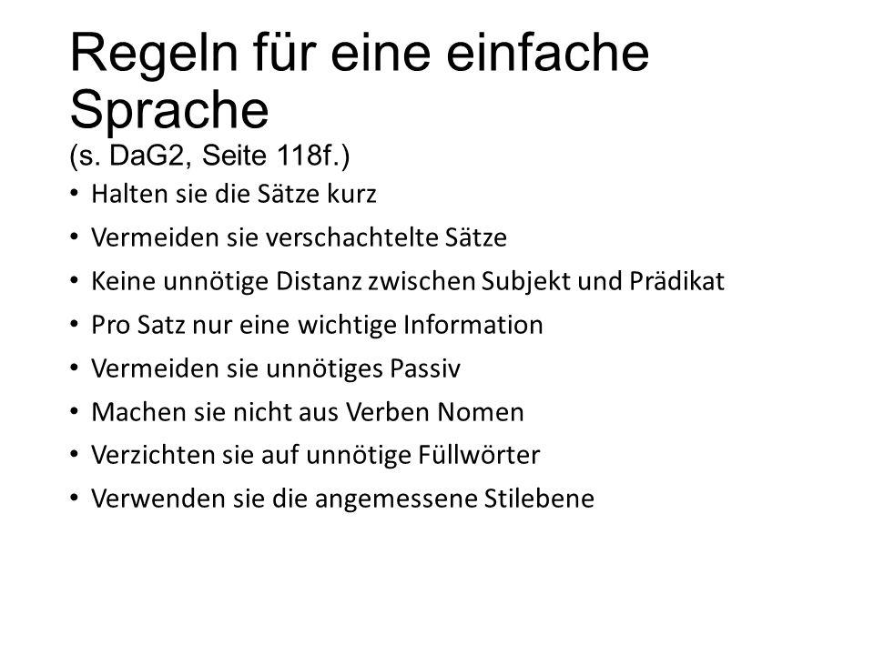 Regeln für eine einfache Sprache (s. DaG2, Seite 118f.) Halten sie die Sätze kurz Vermeiden sie verschachtelte Sätze Keine unnötige Distanz zwischen S