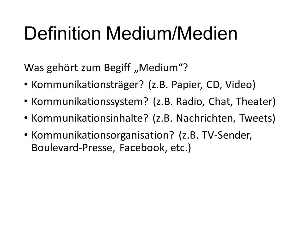 "Definition Medium/Medien Was gehört zum Begiff ""Medium""? Kommunikationsträger? (z.B. Papier, CD, Video) Kommunikationssystem? (z.B. Radio, Chat, Theat"