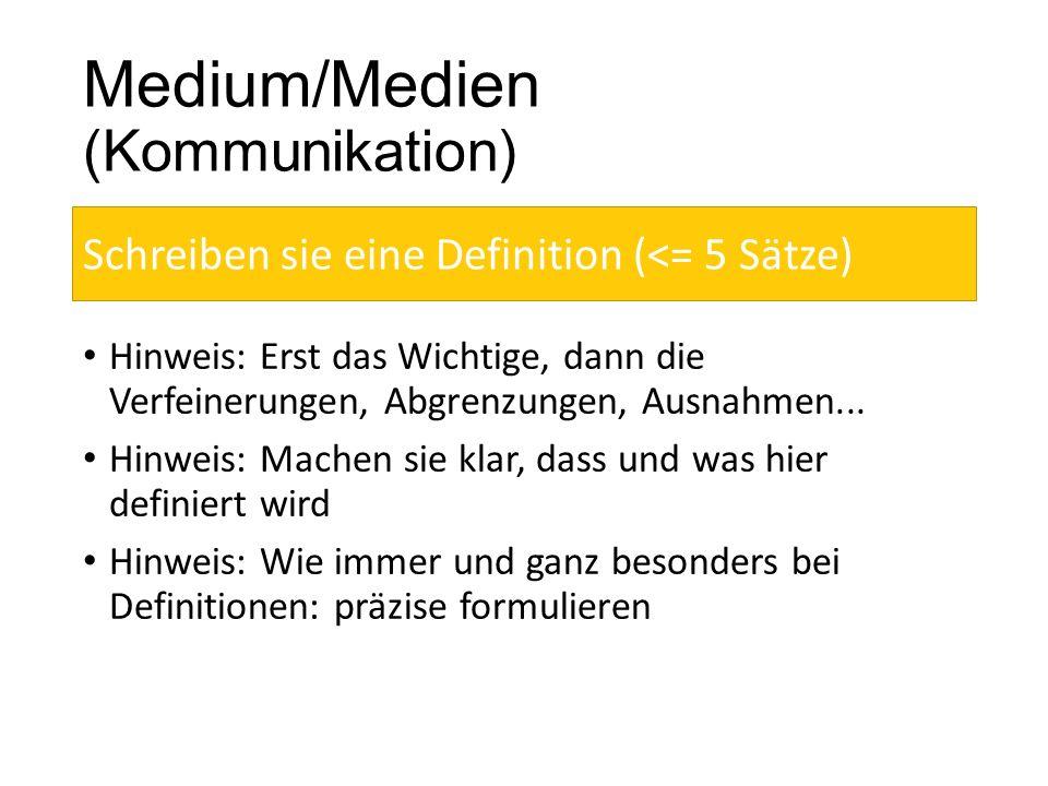 Medium/Medien (Kommunikation) Hinweis: Erst das Wichtige, dann die Verfeinerungen, Abgrenzungen, Ausnahmen... Hinweis: Machen sie klar, dass und was h
