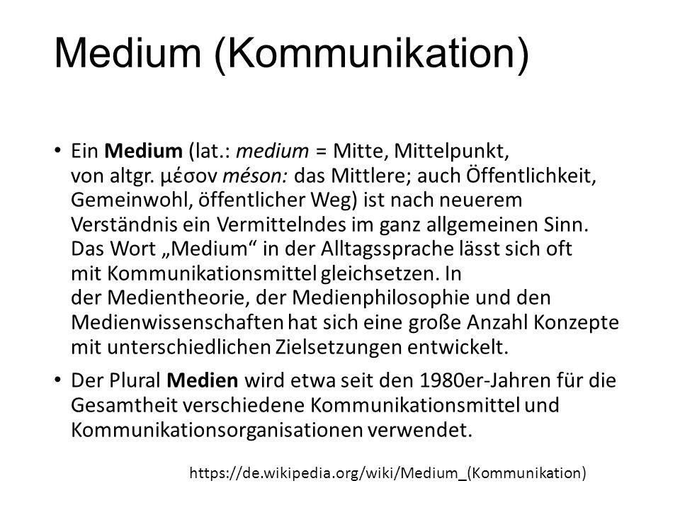 Medium (Kommunikation) Ein Medium (lat.: medium = Mitte, Mittelpunkt, von altgr. μέσov méson: das Mittlere; auch Öffentlichkeit, Gemeinwohl, öffentlic