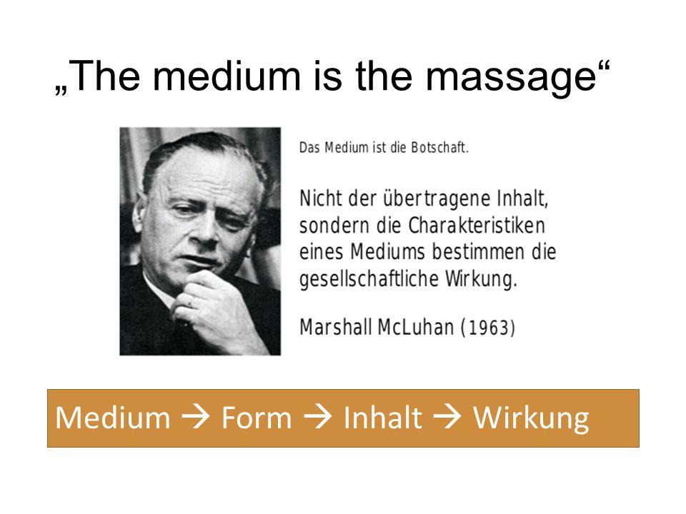 """The medium is the massage Medium  Form  Inhalt  Wirkung"