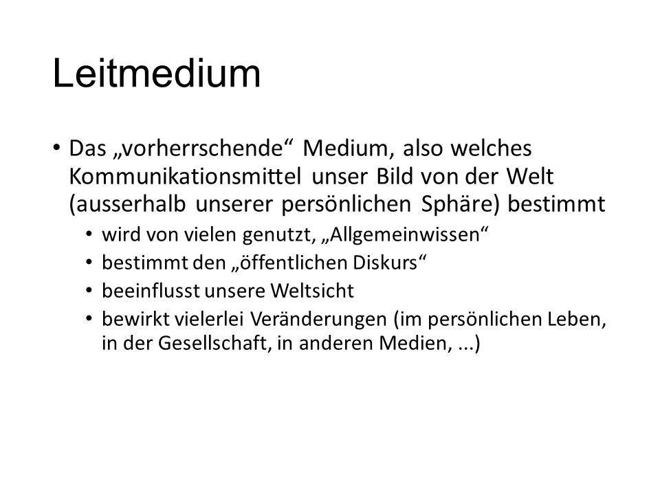 """Leitmedium Das """"vorherrschende"""" Medium, also welches Kommunikationsmittel unser Bild von der Welt (ausserhalb unserer persönlichen Sphäre) bestimmt wi"""
