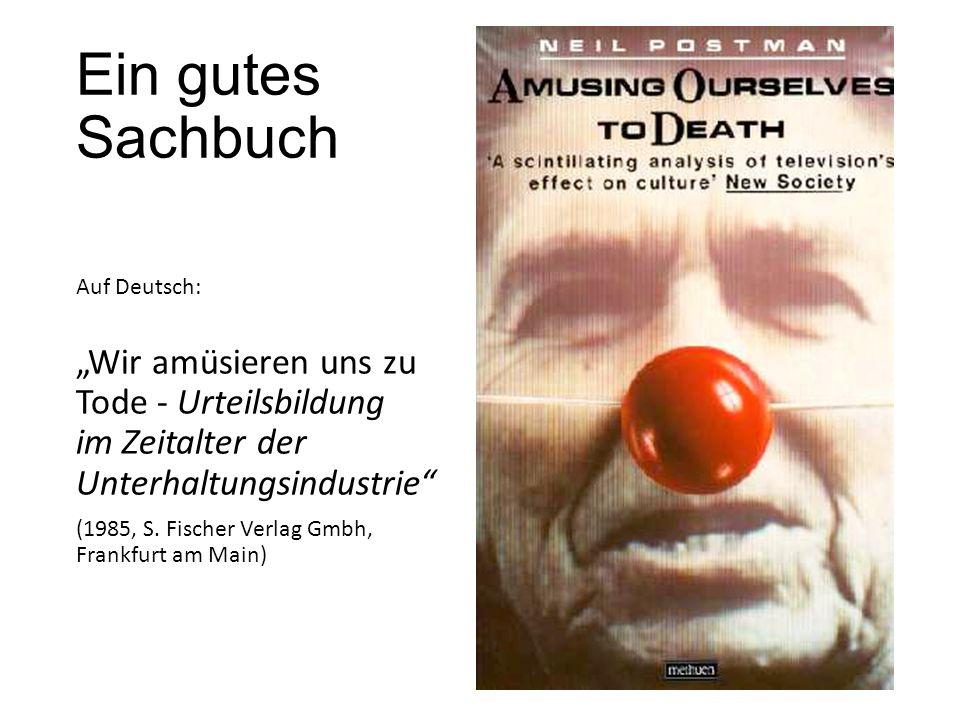 """Ein gutes Sachbuch Auf Deutsch: """"Wir amüsieren uns zu Tode - Urteilsbildung im Zeitalter der Unterhaltungsindustrie"""" (1985, S. Fischer Verlag Gmbh, F"""
