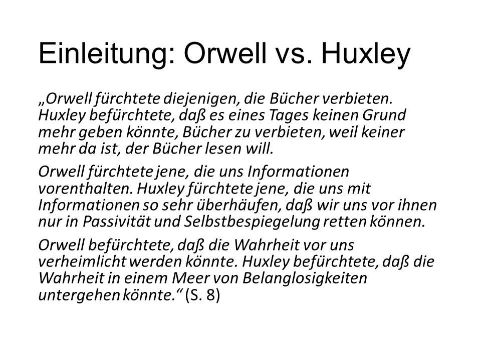 """Einleitung: Orwell vs. Huxley """"Orwell fürchtete diejenigen, die Bücher verbieten. Huxley befürchtete, daß es eines Tages keinen Grund mehr geben ko"""