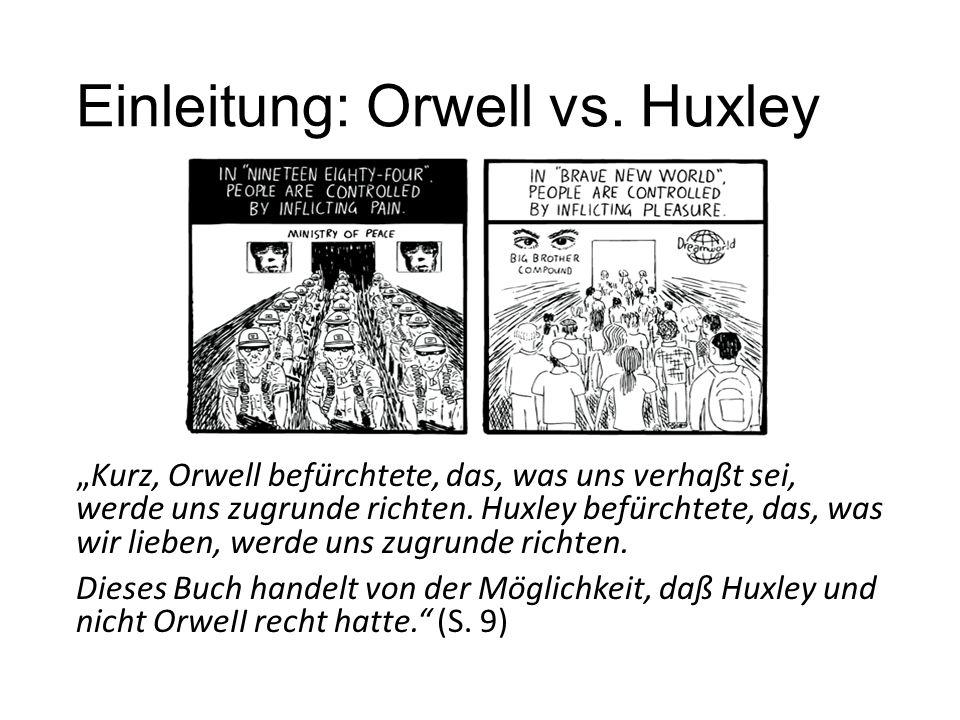 """Einleitung: Orwell vs. Huxley """"Kurz, Orwell befürchtete, das, was uns verhaßt sei, werde uns zugrunde richten. Huxley befürchtete, das, was wir lieb"""