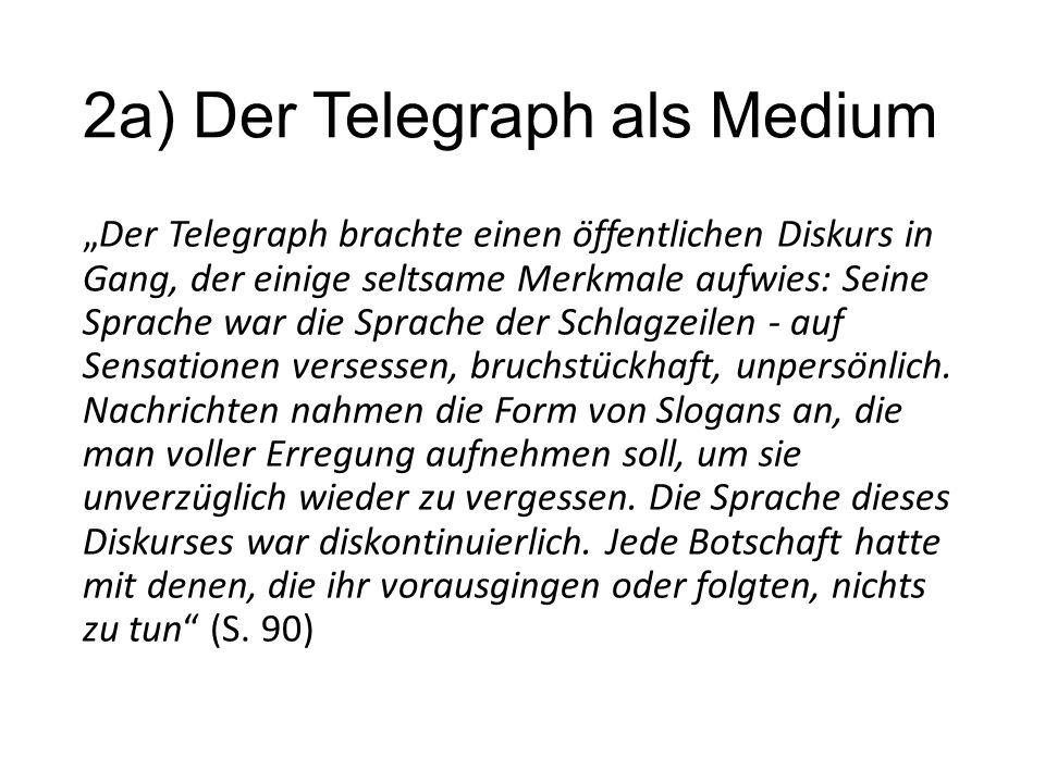 """2a) Der Telegraph als Medium """"Der Telegraph brachte einen öffentlichen Diskurs in Gang, der einige seltsame Merkmale aufwies: Seine Sprache war die Sprache der Schlagzeilen - auf Sensationen versessen, bruchstückhaft, unpersönlich."""