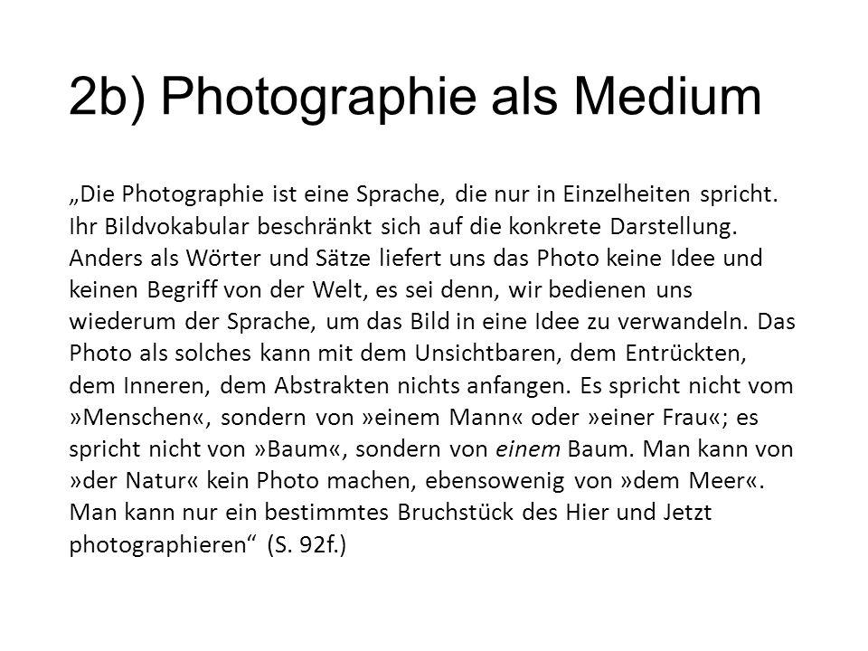 """2b) Photographie als Medium """"Die Photographie ist eine Sprache, die nur in Einzelheiten spricht. Ihr Bildvokabular beschränkt sich auf die konkrete D"""