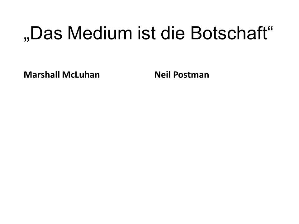 """Das Medium ist die Botschaft"" Marshall McLuhanNeil Postman"