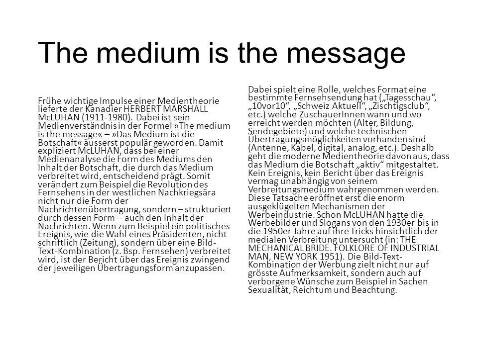 The medium is the message Frühe wichtige Impulse einer Medientheorie lieferte der Kanadier HERBERT MARSHALL McLUHAN (1911-1980). Dabei ist sein Medien