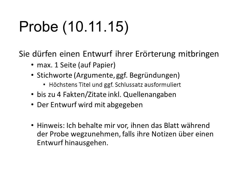 Probe (10.11.15) Sie dürfen einen Entwurf ihrer Erörterung mitbringen max. 1 Seite (auf Papier) Stichworte (Argumente, ggf. Begründungen) Höchstens Ti