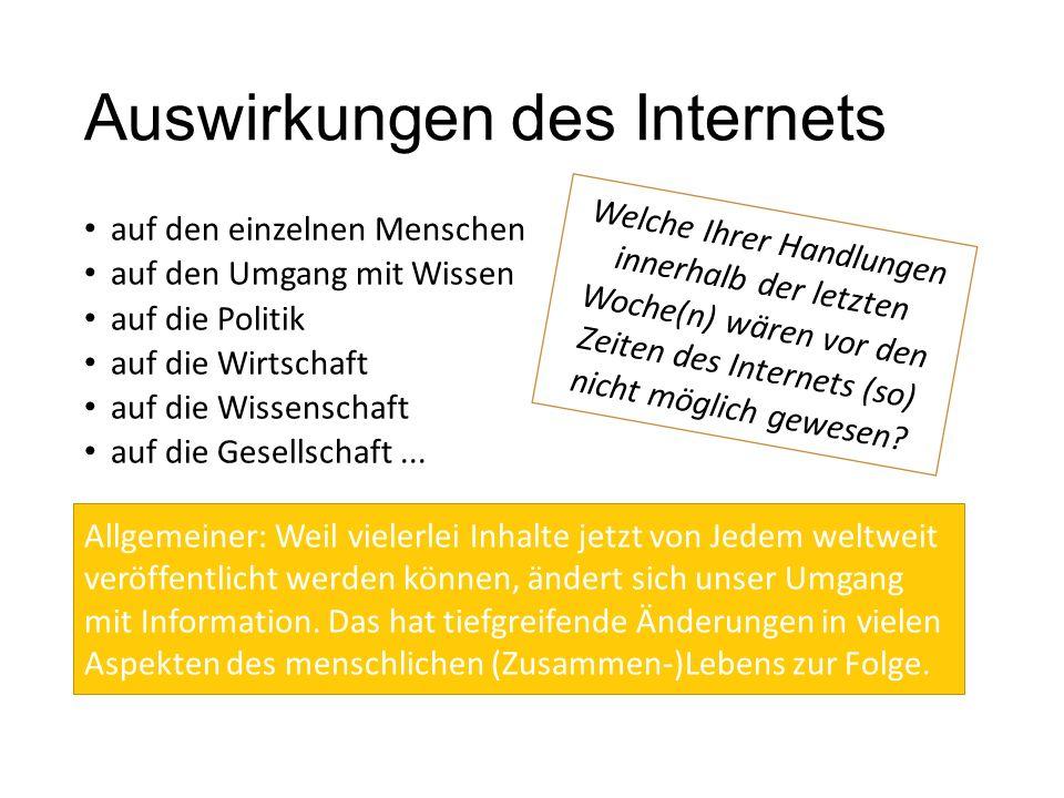 Auswirkungen des Internets auf den einzelnen Menschen auf den Umgang mit Wissen auf die Politik auf die Wirtschaft auf die Wissenschaft auf die Gesellschaft...