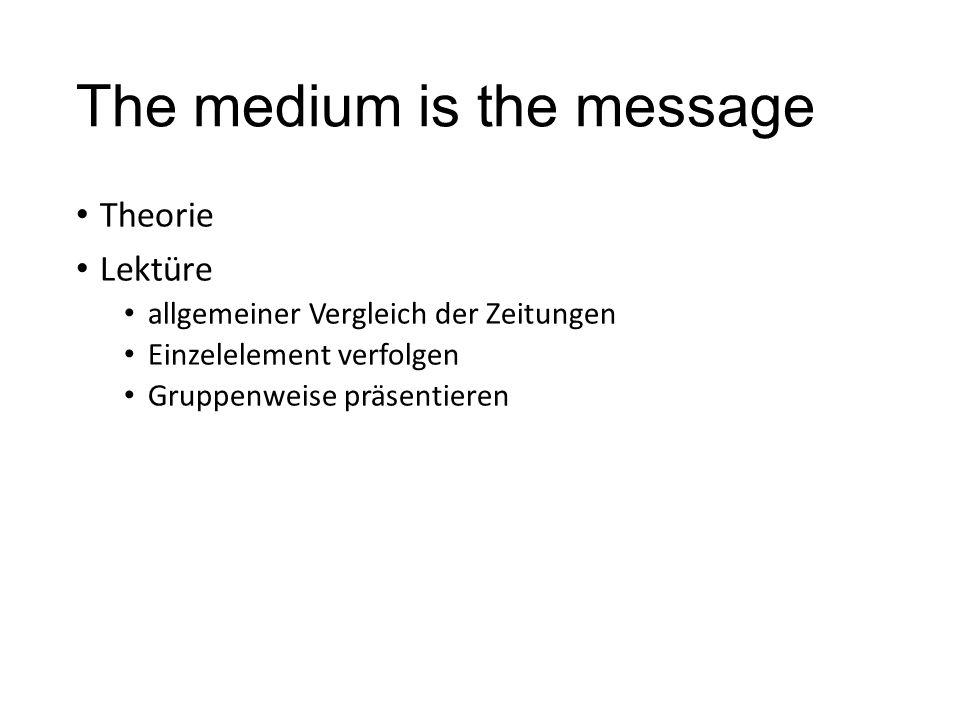 The medium is the message Theorie Lektüre allgemeiner Vergleich der Zeitungen Einzelelement verfolgen Gruppenweise präsentieren