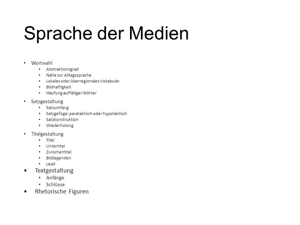 Sprache der Medien Wortwahl Abstraktionsgrad Nähe zur Alltagssprache Lokales oder überregionales Vokabular Bildhaftigkeit Häufung auffälliger Wörter S