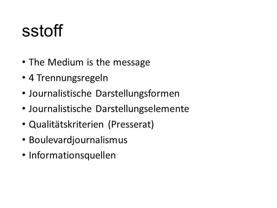 sstoff The Medium is the message 4 Trennungsregeln Journalistische Darstellungsformen Journalistische Darstellungselemente Qualitätskriterien (Presserat) Boulevardjournalismus Informationsquellen