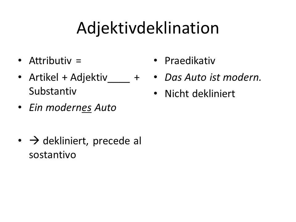 Adjektivdeklination Attributiv = Artikel + Adjektiv____ + Substantiv Ein modernes Auto  dekliniert, precede al sostantivo Praedikativ Das Auto ist mo