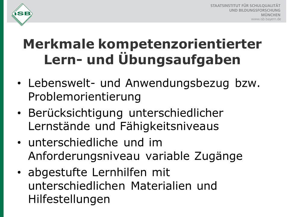 Merkmale kompetenzorientierter Lern- und Übungsaufgaben Lebenswelt- und Anwendungsbezug bzw.