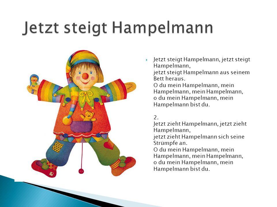  Jetzt steigt Hampelmann, jetzt steigt Hampelmann, jetzt steigt Hampelmann aus seinem Bett heraus.