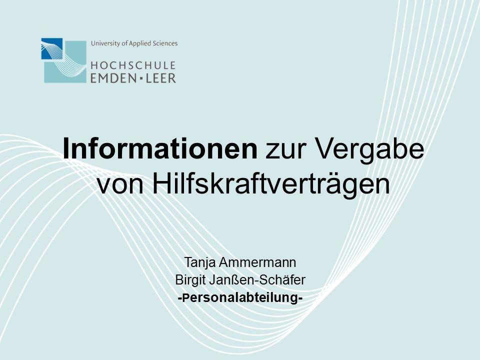 Informationen zur Vergabe von Hilfskraftverträgen Tanja Ammermann Birgit Janßen-Schäfer - P ersonalabteilung-