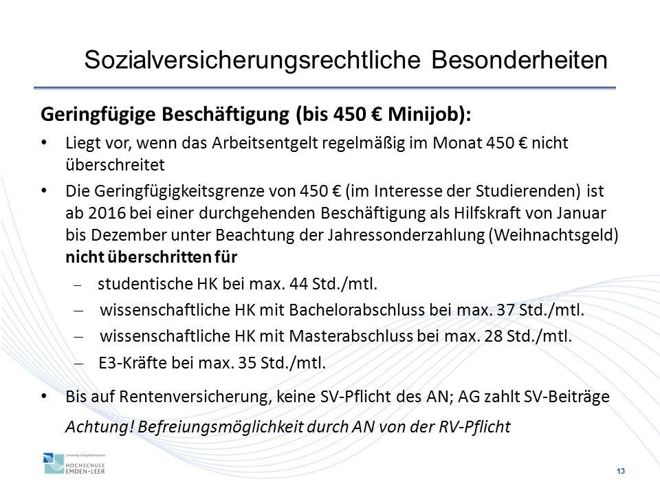 13 Sozialversicherungsrechtliche Besonderheiten Geringfügige Beschäftigung (bis 450 € Minijob): Liegt vor, wenn das Arbeitsentgelt regelmäßig im Monat