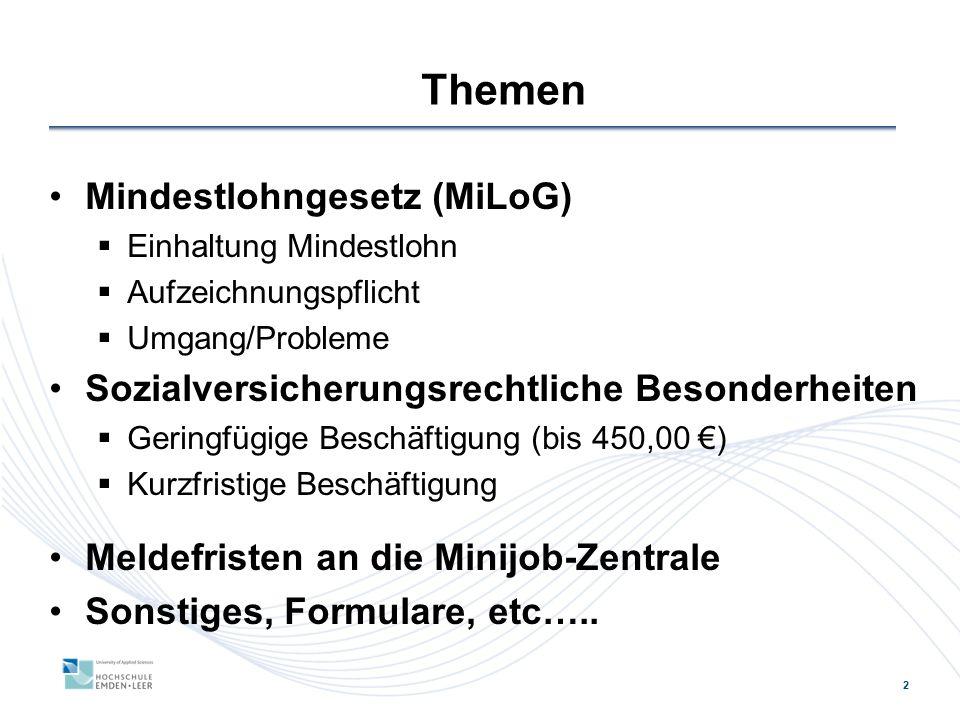 2 Themen Mindestlohngesetz (MiLoG)  Einhaltung Mindestlohn  Aufzeichnungspflicht  Umgang/Probleme Sozialversicherungsrechtliche Besonderheiten  Ge