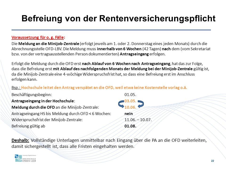 22 Befreiung von der Rentenversicherungspflicht Voraussetzung für o. g. Fälle: Die Meldung an die Minijob-Zentrale (erfolgt jeweils am 1. oder 2. Donn