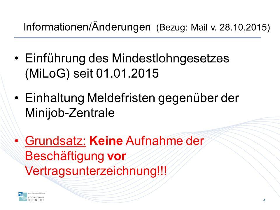 3 Informationen/Änderungen (Bezug: Mail v. 28.10.2015) Einführung des Mindestlohngesetzes (MiLoG) seit 01.01.2015 Einhaltung Meldefristen gegenüber de