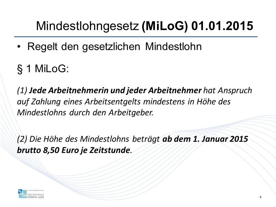4 Mindestlohngesetz (MiLoG) 01.01.2015 Regelt den gesetzlichen Mindestlohn § 1 MiLoG: (1) Jede Arbeitnehmerin und jeder Arbeitnehmer hat Anspruch auf