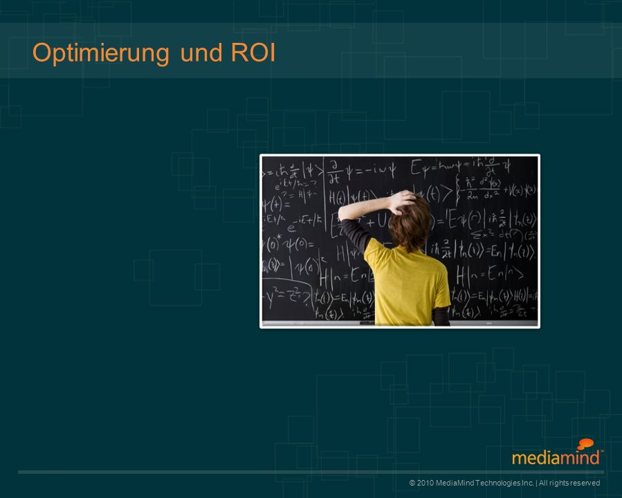 © 2010 MediaMind Technologies Inc. | All rights reserved Optimierung und ROI