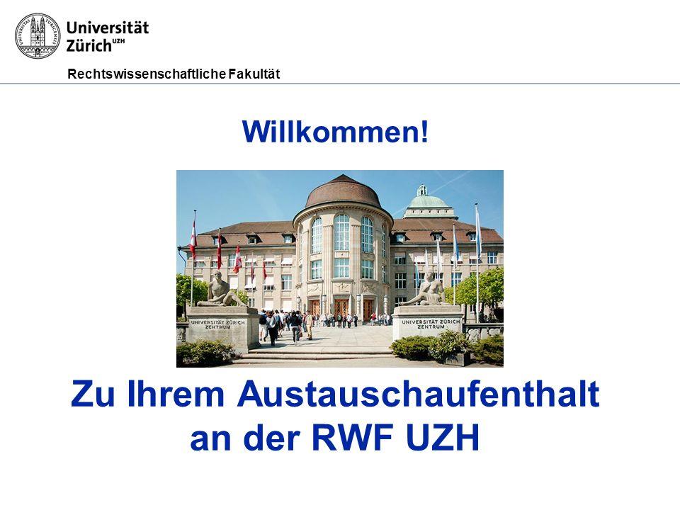 Rechtswissenschaftliche Fakultät Willkommen! Zu Ihrem Austauschaufenthalt an der RWF UZH