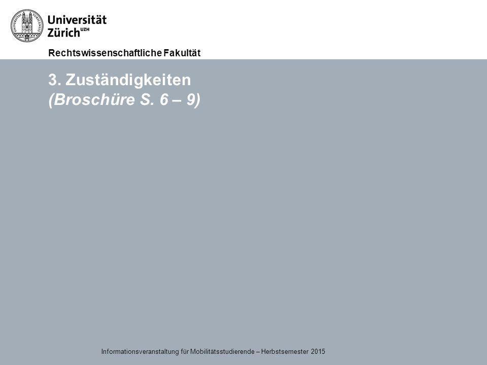 Rechtswissenschaftliche Fakultät 15.09.2015Page 10 3. Zuständigkeiten (Broschüre S. 6 – 9) Informationsveranstaltung für Mobilitätsstudierende – Herbs