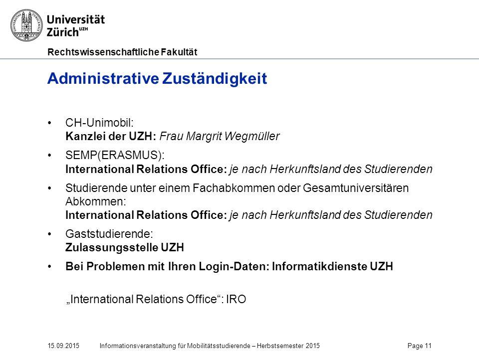 Rechtswissenschaftliche Fakultät Administrative Zuständigkeit CH-Unimobil: Kanzlei der UZH: Frau Margrit Wegmüller SEMP(ERASMUS): International Relati