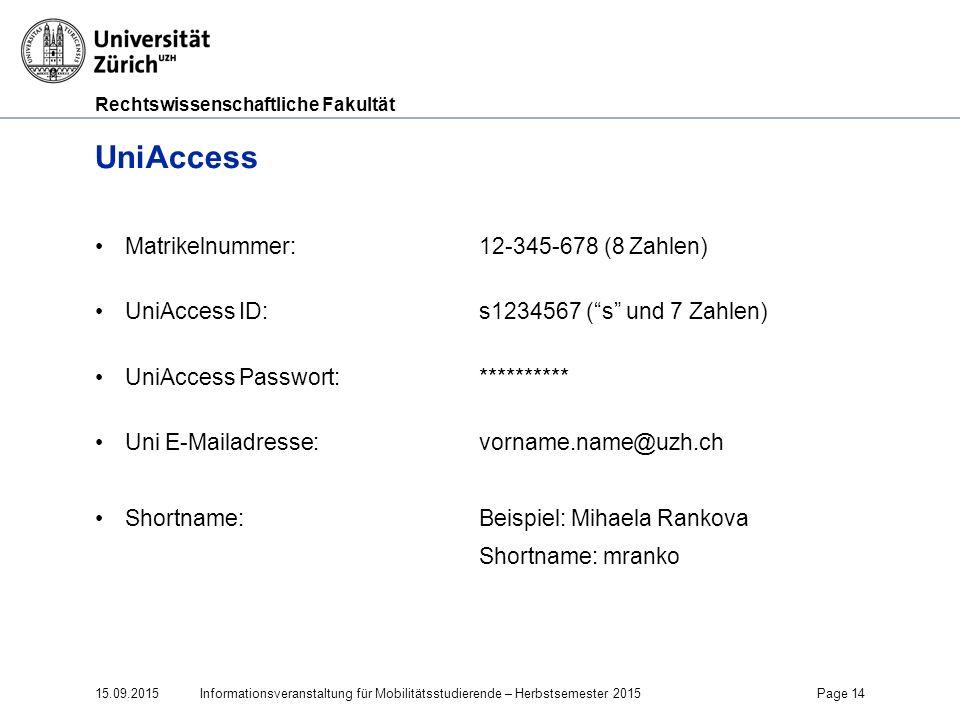 """Rechtswissenschaftliche Fakultät UniAccess Matrikelnummer: 12-345-678 (8 Zahlen) UniAccess ID: s1234567 (""""s"""" und 7 Zahlen) UniAccess Passwort: *******"""