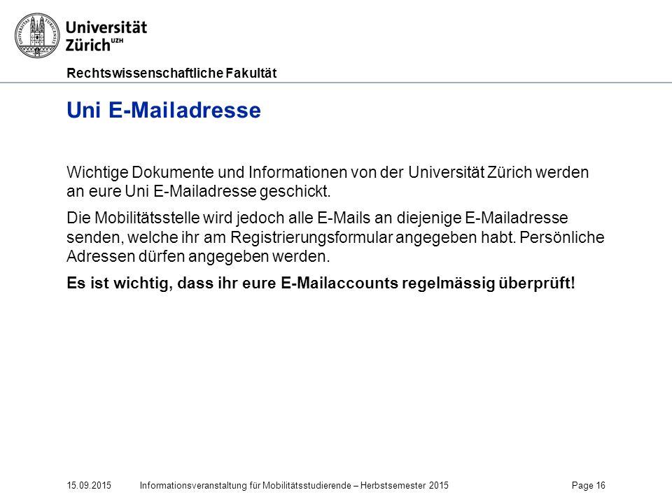 Rechtswissenschaftliche Fakultät Uni E-Mailadresse Wichtige Dokumente und Informationen von der Universität Zürich werden an eure Uni E-Mailadresse ge