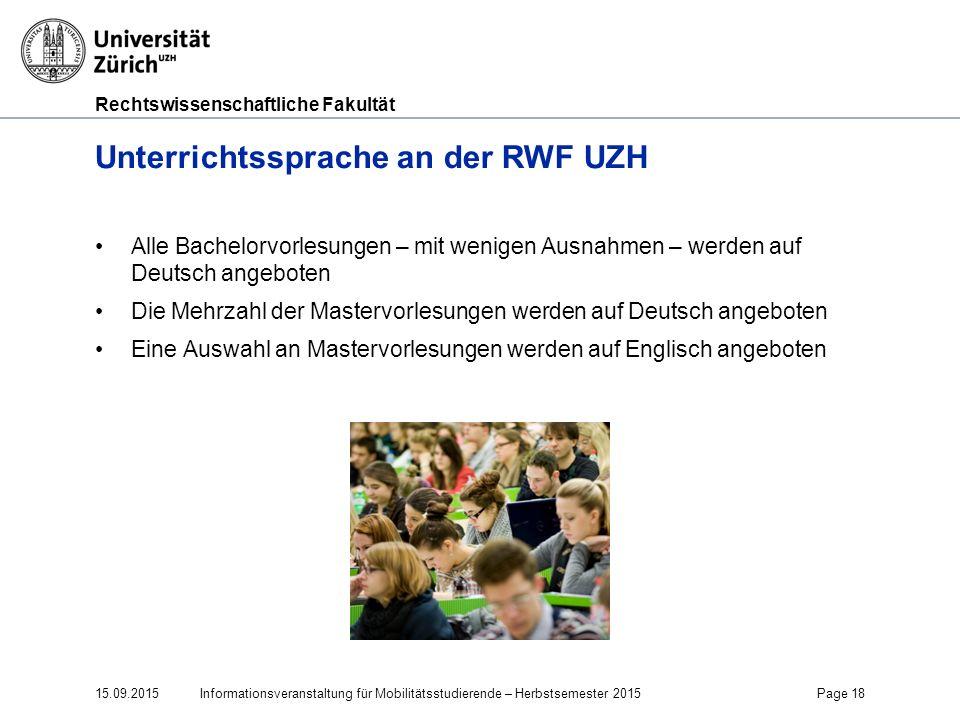 Rechtswissenschaftliche Fakultät Unterrichtssprache an der RWF UZH Alle Bachelorvorlesungen – mit wenigen Ausnahmen – werden auf Deutsch angeboten Die