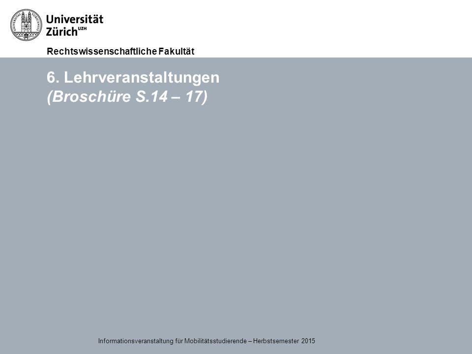 Rechtswissenschaftliche Fakultät 15.09.2015Page 19 6. Lehrveranstaltungen (Broschüre S.14 – 17) Informationsveranstaltung für Mobilitätsstudierende –