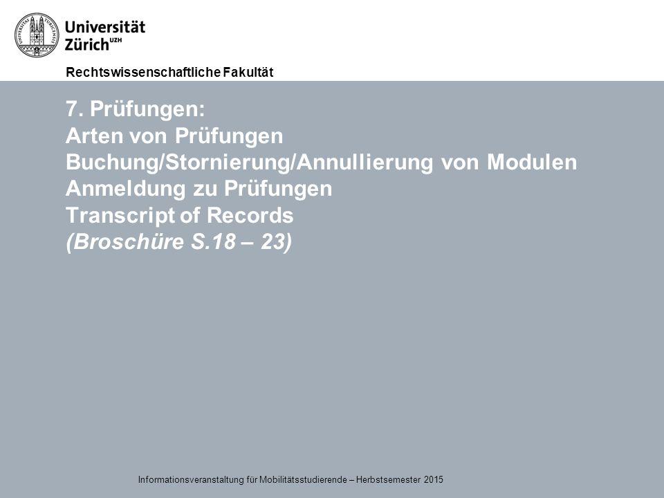 Rechtswissenschaftliche Fakultät 15.09.2015Page 25 7. Prüfungen: Arten von Prüfungen Buchung/Stornierung/Annullierung von Modulen Anmeldung zu Prüfung